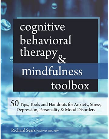 Cognitive Behavioral Therapy & Mindfulness Toolbox: 50 Tips, Tools and Handouts for Anxiety,