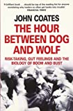 The Hour Between Dog and Wolf: Risk-Taking, Gut Feelings and the Biology of Boom and Bust. John Coates