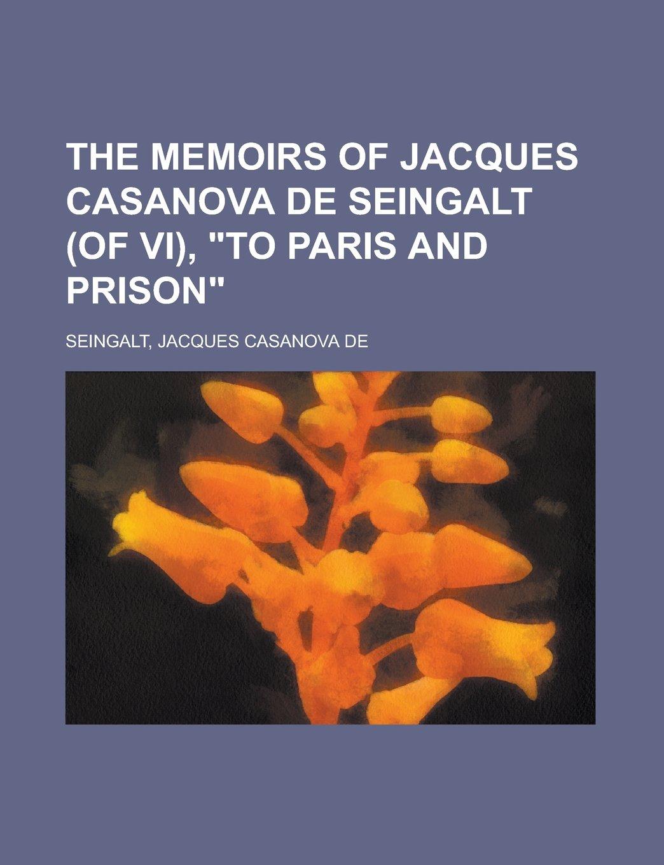 "Download The Memoirs of Jacques Casanova de Seingalt (of VI), ""To Paris and Prison"" Volume II pdf"