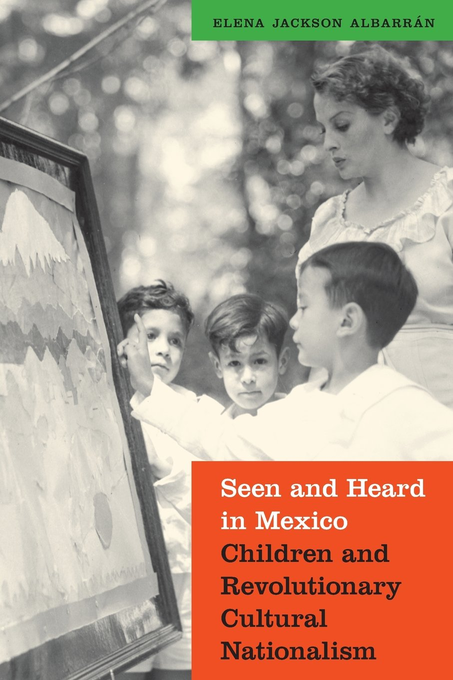 Download Seen and Heard in Mexico: Children and Revolutionary Cultural Nationalism (The Mexican Experience) pdf epub