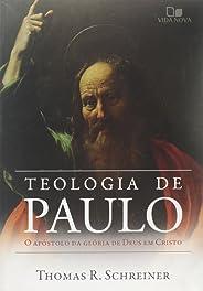 Teologia de Paulo. O Apóstolo da Glória de Deus em Cristo