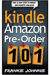 Kindle Amazon pre-order 101: Why it's such a great motivational and marketing tool What are the Pros and the Cons Kindle Edition