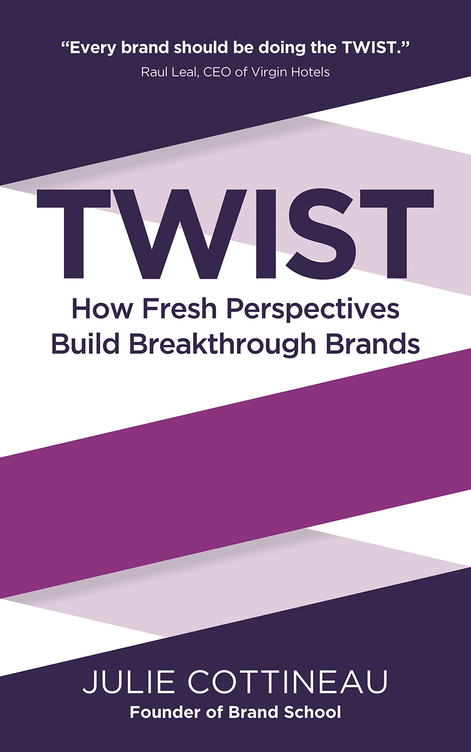 Download Twist: How Fresh Perspectives Build Breakthrough Brands pdf epub