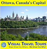 Ottawa, Canada's Capital: A Self-guided Pictorial Walking Tour (Visual Travel Tours Book 204)