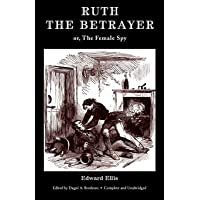 Ruth the Betrayer; or, The Female Spy (Valancourt Classics)