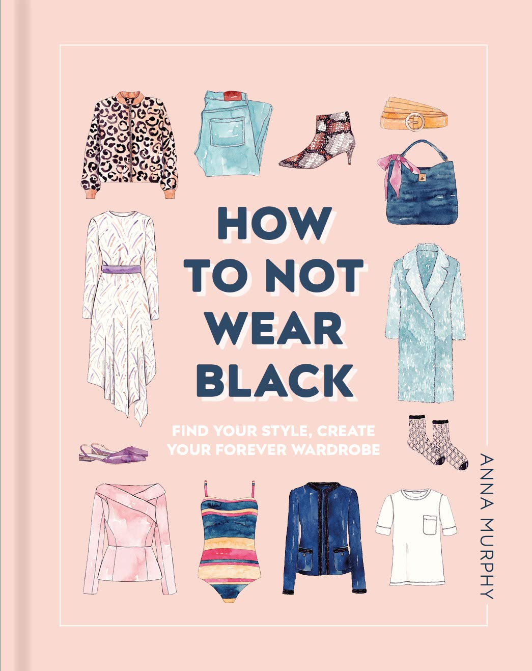 6c18bc5d8e How to Not Wear Black: Find Your Style and Create Your Forever ...