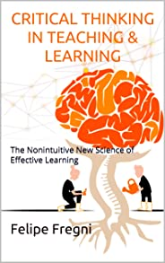 Critical Thinking in Teaching & Learning: The Nonintuitive New Science of Effective Learning (English Edition)