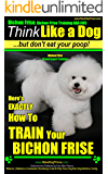 """Bichon Frise, Bichon Frise Training AAA AKC:  """"Think Like a Dog - But Don't Eat Your Poop! """" 