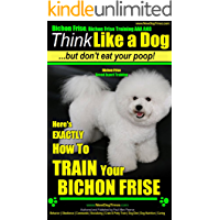 "Bichon Frise, Bichon Frise Training AAA AKC:  ""Think Like a Dog - But Don't Eat Your Poop! "" 