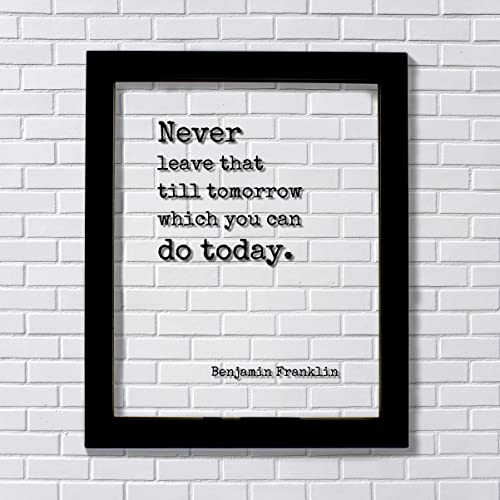779bc35d1d0 Benjamin Franklin - Floating Quote - Never leave that till tomorrow which you  can do today - Right Now - Seize the Day - Procrastination - Ben Franklin  ...
