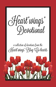 "Heart""wings"" Devotional (Heart""wings"" Devotionals) (Volume 1)"