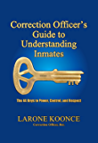Correction Officer's Guide to Understanding Inmates: The 44 Keys to Power, Control, and Respect
