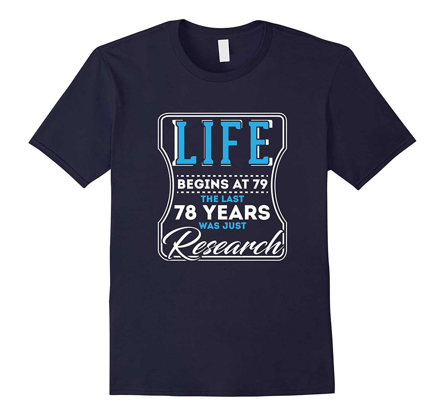 Life Begins At 79 Years Old 79th Birthday Gift Funny T-Shirt-TH