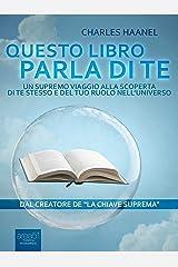 Questo libro parla di te: Un supremo viaggio alla scoperta di te stesso e del tuo ruolo nell'universo (Italian Edition) Kindle Edition