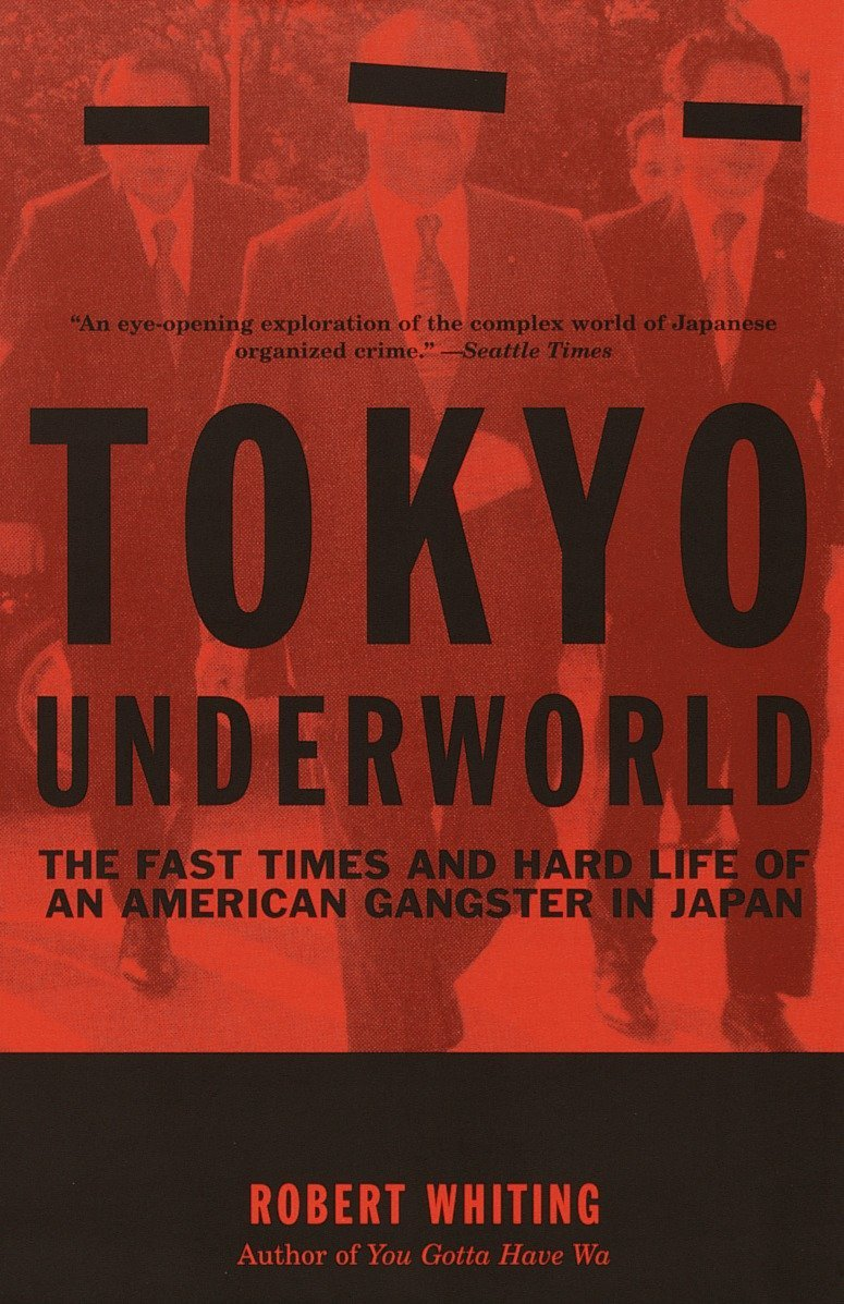 Tokyo Underworld: The Fast Times and Hard Life of an American Gangster in  Japan: Robert Whiting: 9780375724893: Books - Amazon.ca