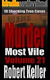 Murder Most Vile Volume 21: 18 Shocking True Crime Murder Cases (True Crime Murder Books)