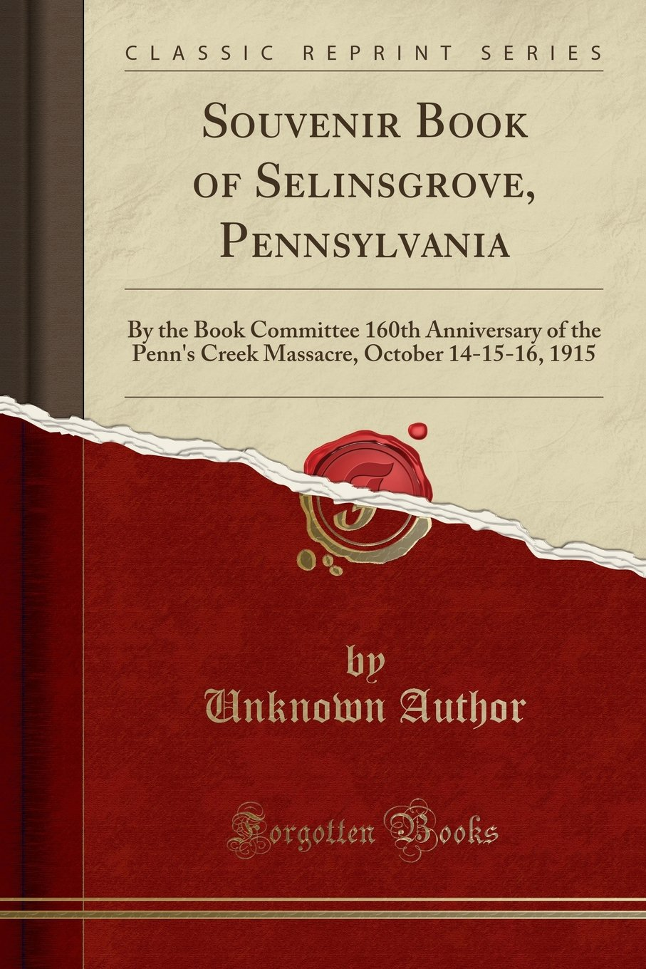 Download Souvenir Book of Selinsgrove, Pennsylvania: By the Book Committee 160th Anniversary of the Penn's Creek Massacre, October 14-15-16, 1915 (Classic Reprint) PDF