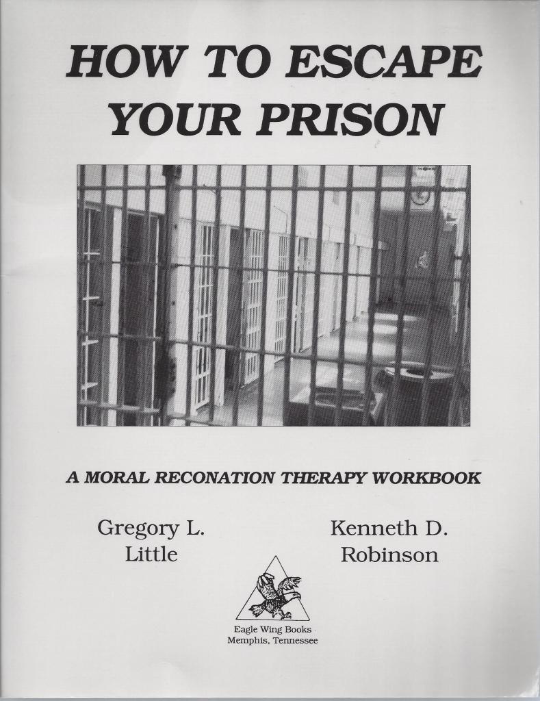 How to Escape Your Prison: A Moral Reconation Therapy Workbook ...