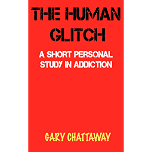 THE HUMAN GLITCH: A Short Personal Study In Addiction