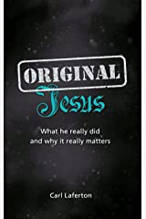 Original Jesus: What he really did and why it really matters Kindle Edition