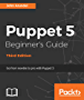 Puppet 5 Beginner's Guide - Third Edition: Go from newbie to pro with Puppet 5