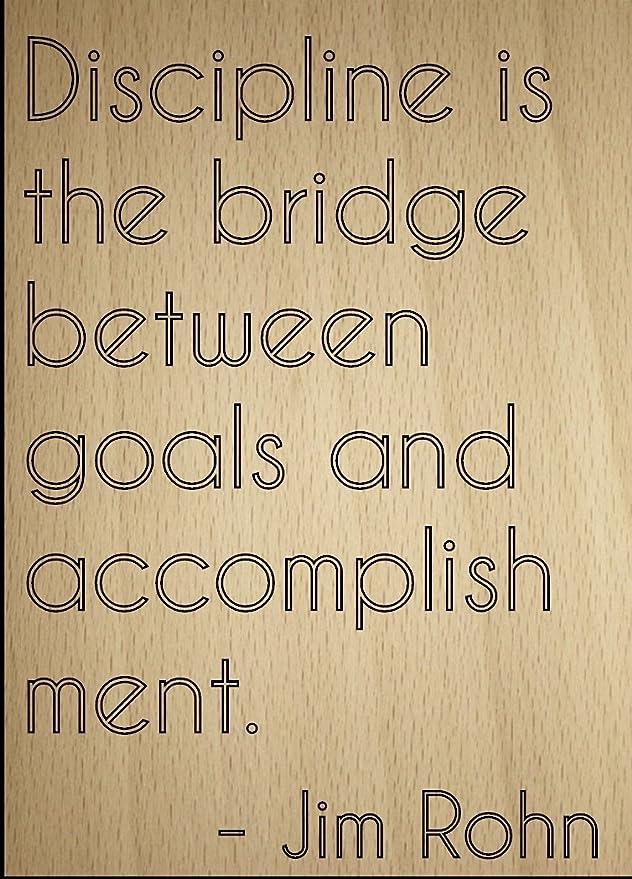 Disciplina es el puente entre objetivos... Por Jim Rohn ...