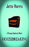Housebreaking: a creepy captivity short