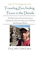 Traveling Zen; finding Peace in the Details (The Coffee Table Edition) Paperback