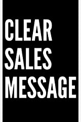 Clear Sales Message: What are you selling, who are you selling it to and why should anyone care? (Marketing & Selling Basics Book 1) Kindle Edition