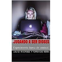 Jugando a ser Dioses: Experimento fuera de control. (Spanish Edition) Jul 31, 2018