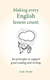 Making every English lesson count: Six principles to support great reading and writing (Making Every Lesson Count)