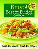 Bravo! Best of Bridge Cookbook: Brand-New Volume, Brand-New Recipes