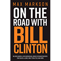 On The Road With Bill Clinton: Nelson Mandela, Kim Kardashian, Arnold Schwarzenegger, Tony Blair, Al Gore, Mike Tyson and More
