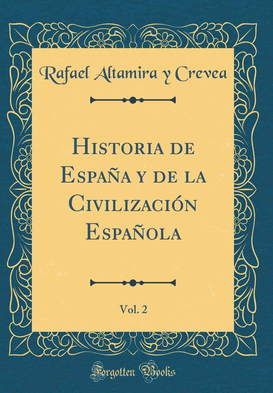 Historia de España y de la Civilización Española, Vol. 2 Classic ...
