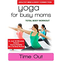 Yoga for Busy Moms - Time Out - Total Body Workout