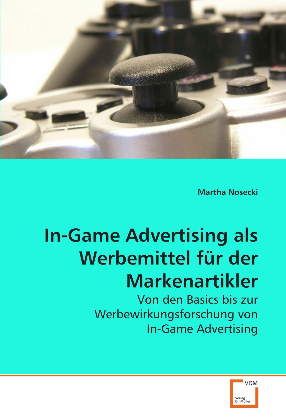 In-Game Advertising als Werbemittel für der Markenartikler: Von den Basics bis zur Werbewirkungsforschung von In-Game Advertising