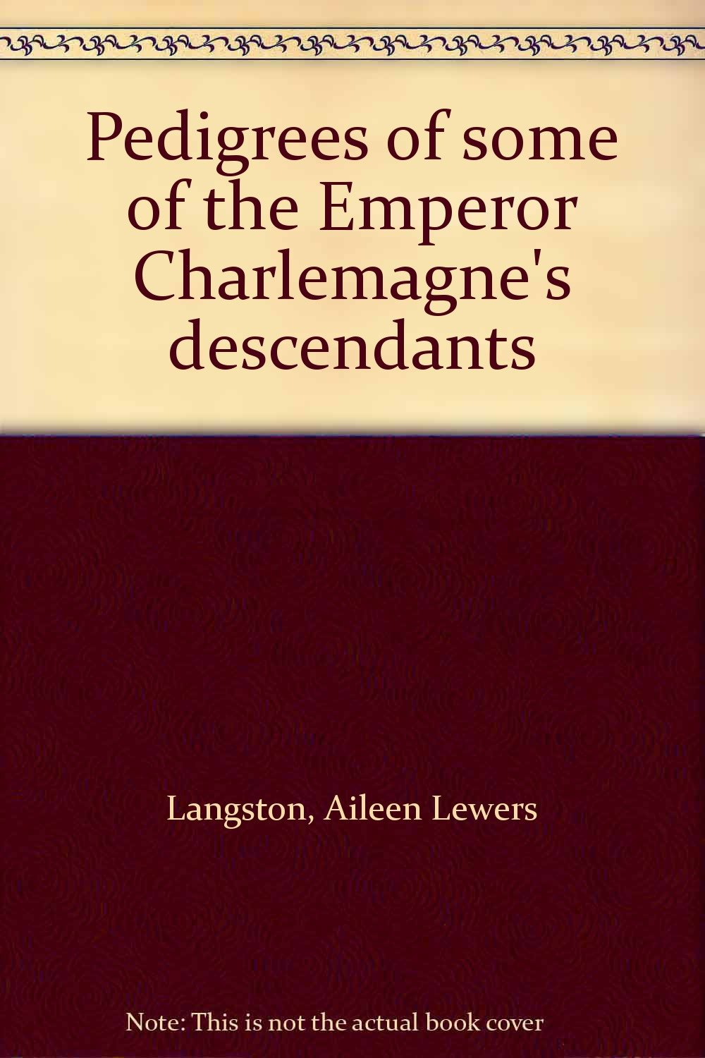 Pedigrees of some of the Emperor Charlemagne's descendants: Aileen Lewers  Langston: Amazon.com: Books