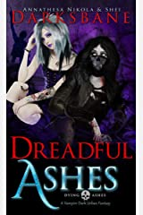 Dreadful Ashes: A vampire dark urban fantasy thriller (Dying Ashes Book 4) Kindle Edition