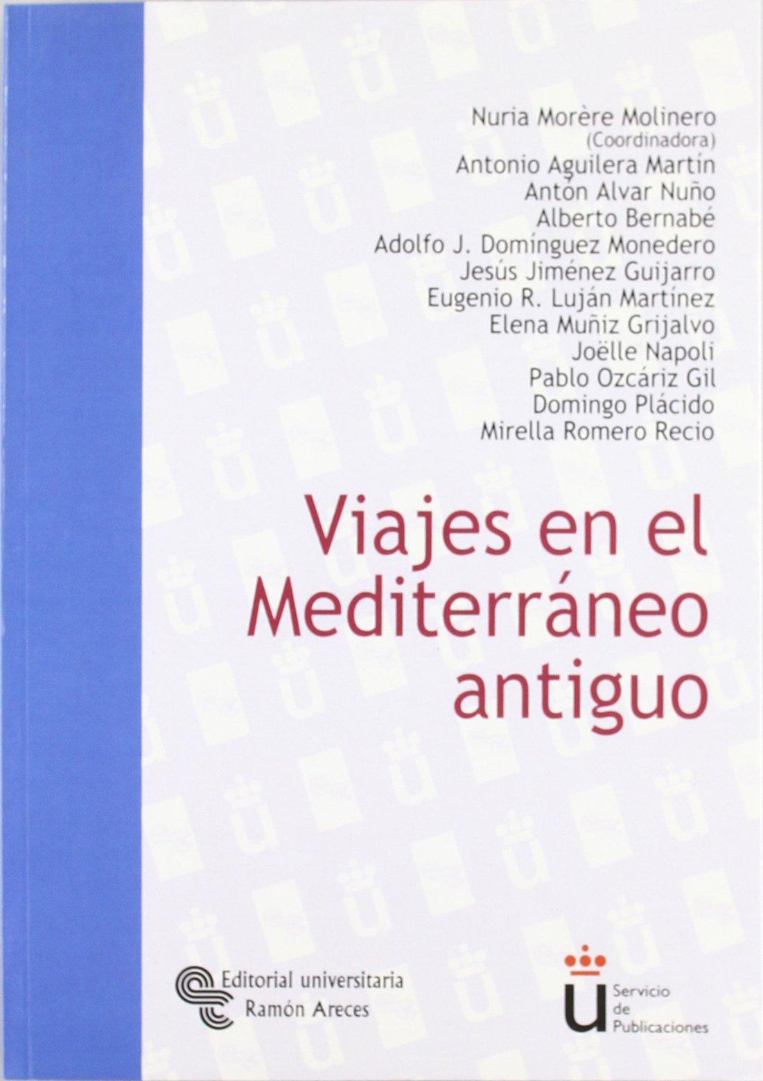 Viajes en el Mediterráneo antiguo (Universidad Rey Juan Carlos) Tapa blanda – 27 jul 2009 Nuria Morère Molinero Antonio Aguilera Martín Antón Alvar Nuño Alberto Bernabé