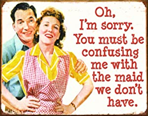 """Desperate Enterprises Ephemera - You Must Have Me Confused with The Maid We Don't Have Tin Sign, 16"""" W x 12.5"""" H"""