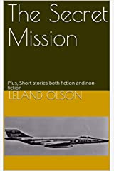 The Secret Mission: Plus, Short stories both fiction and non-fiction Kindle Edition