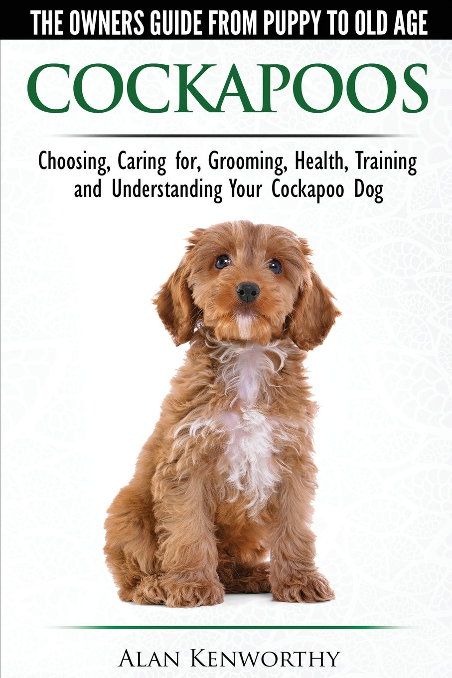 Cockapoos-The-Owners-Guide-from-Puppy-to-Old-Age-Choosing-Caring-for-Grooming-Health-Training-and-Understanding-Your-Cockapoo-Dog