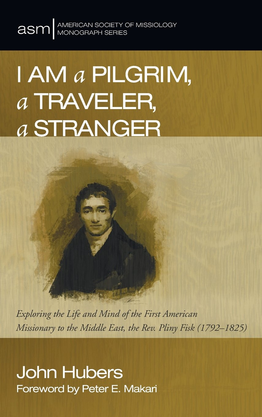 I Am a Pilgrim, a Traveler, a Stranger (American Society of Missiology Monograph Series) by Wipf and Stock