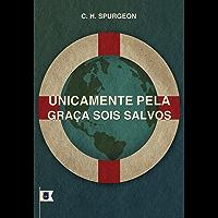 Unicamente Pela Graça Sois Salvos, por C. H. Spurgeon