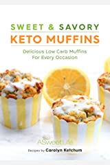 Sweet & Savory Keto Muffins: Delicious Low Carb Muffins for Every Occasion Kindle Edition