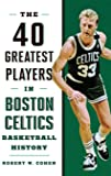40 Greatest Players in Boston Celtics Basketball