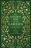 The Golden Age of the Garden: A Miscellany