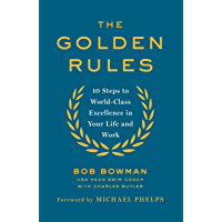 The Golden Rules: 10 Steps to World-Class Excellence in Your Life and Work (English Edition)