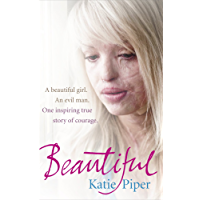 Beautiful: A beautiful girl. An evil man. One inspiring true story of courage