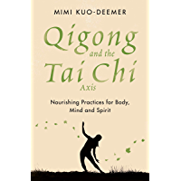 Qigong and the Tai Chi Axis: Nourishing Practices for Body, Mind and Spirit (English Edition)